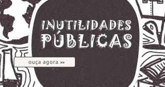 Podcasts---Inutilidades-Publicas-Ouça-Mais